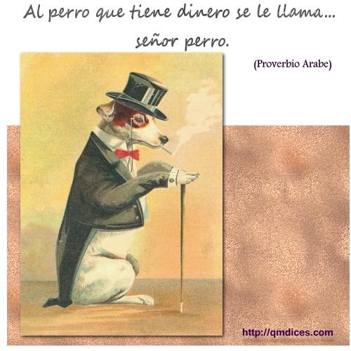 Al perro que tiene dinero se le llama...