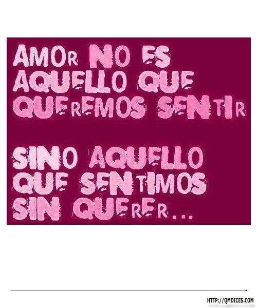 Amor no es aquello que queremos sentir...