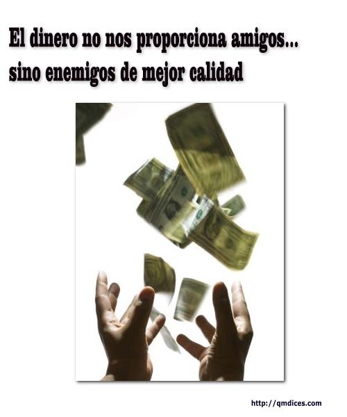 El dinero no nos proporciona amigos...