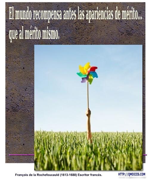 El mundo recompensa antes las apariencias de mérito...