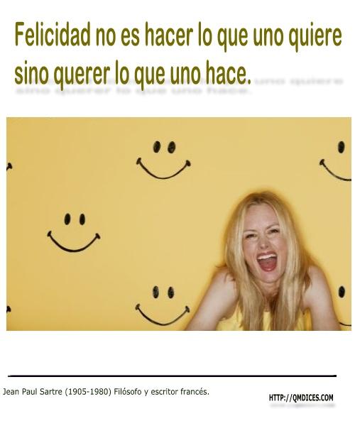 Felicidad no es hacer lo que uno quiere ...