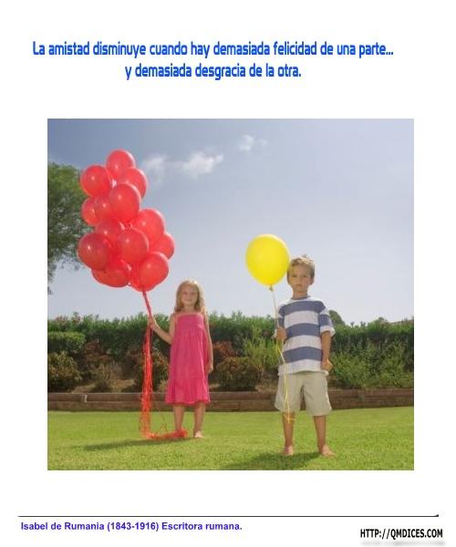 La amistad disminuye cuando hay demasiada felicidad de una parte...