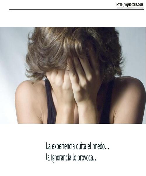 La experiencia quita el miedo...