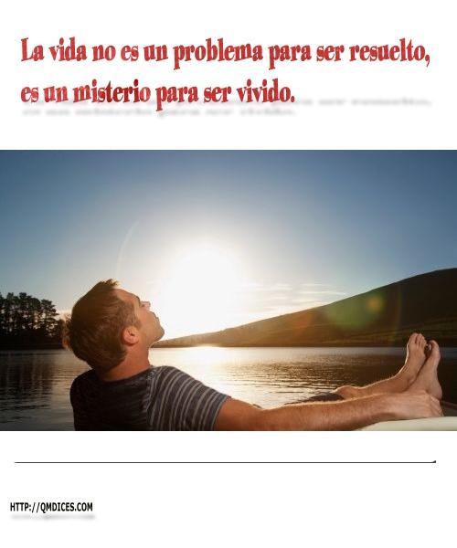 La vida no es un problema para ser resuelto ...