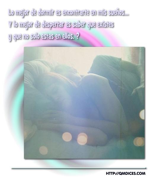 Lo mejor de dormir es encontrarte en mis sueños...