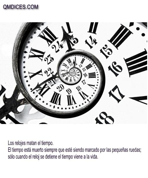 Los relojes matan el tiempo.