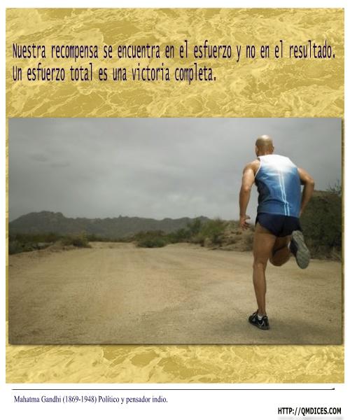 Nuestra recompensa se encuentra en el esfuerzo y no en el resultado.