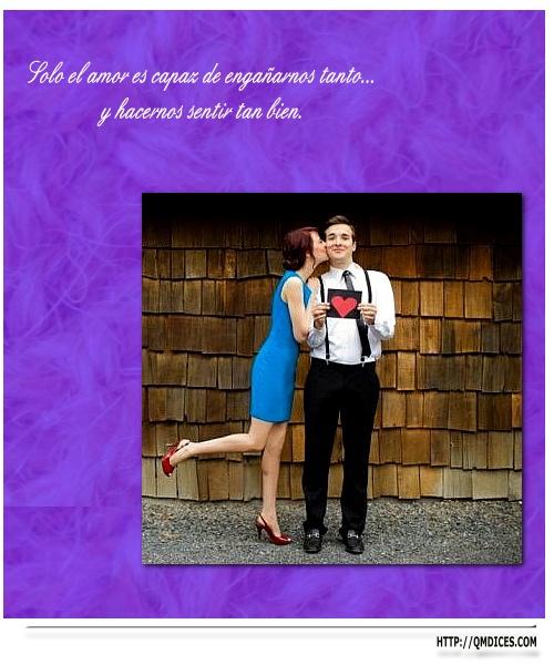 Sólo el amor es capaz de engañarnos tanto...