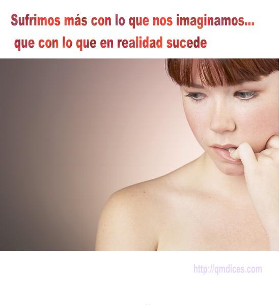 Sufrimos más con lo que nos imaginamos...